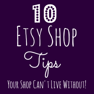 10 Etsy Shop Tips Your Shop Can't Live Without