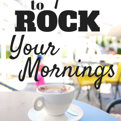 5 Ways to ROCK Your Mornings