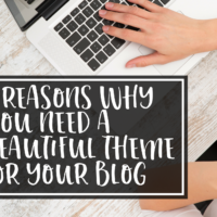 4 Reasons Why You Need a Beautiful Blog Theme