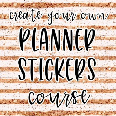 Make Your Own Planner Stickers (The Course)- Coming Soon!